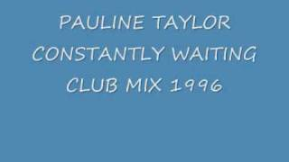 PAULINE TAYLOR CONSTANTLY WAITING CLUB MIX 1996