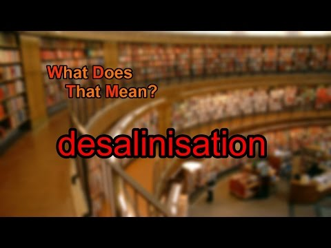 What does desalinisation mean?