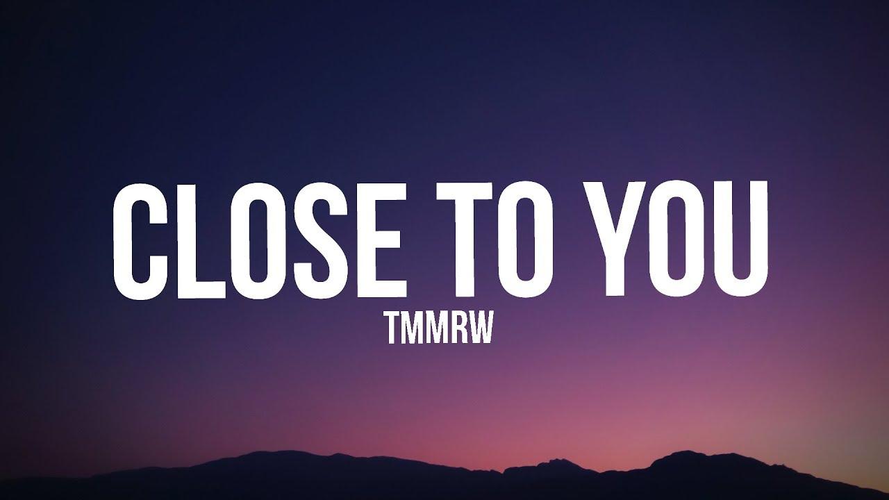 Tmmrw - Close To You (Lyrics)