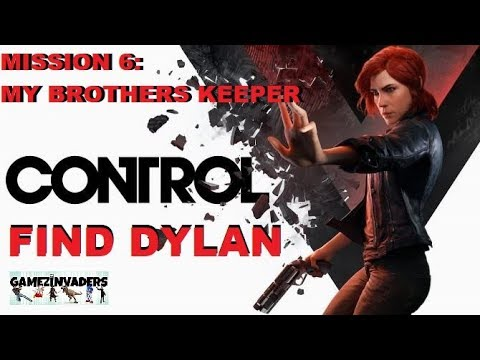 Let's Play: CONTROL [My Brothers Keeper/Find Dylan] Mission 6