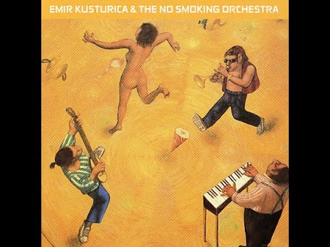 Emir Kusturica & The No Smoking Orchestra - Unza Unza Time (Full Album)