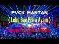 Fvck Mantan -  Lebe Bae Piara Ayam  - Wen D'jatzky Remix