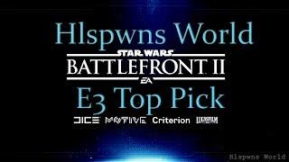 Star Wars BattleFront II - Hlspwn's E3 2017 Top Picks