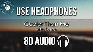 Mike Posner - Cooler Than Me (8D AUDIO)