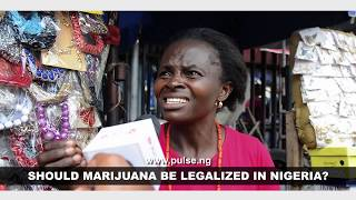 Should Marijuana Be Legalized In Nigeria? - Pulse TV Vox Pop