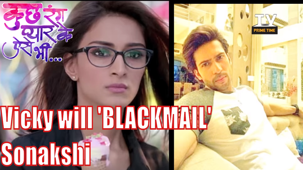 Image result for Vicky will 'BLACKMAIL' Sonakshi in Kuch Rang