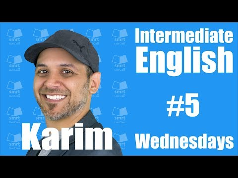 Intermediate English with Karim #5