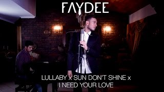faydee lullaby x sun don t shine x i need your love