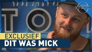 EXCLUSIEF: Dit was Mick! - UTOPIA (NL) 2018