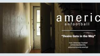 American Football - Desire Gets in the Way [OFFICIAL AUDIO]