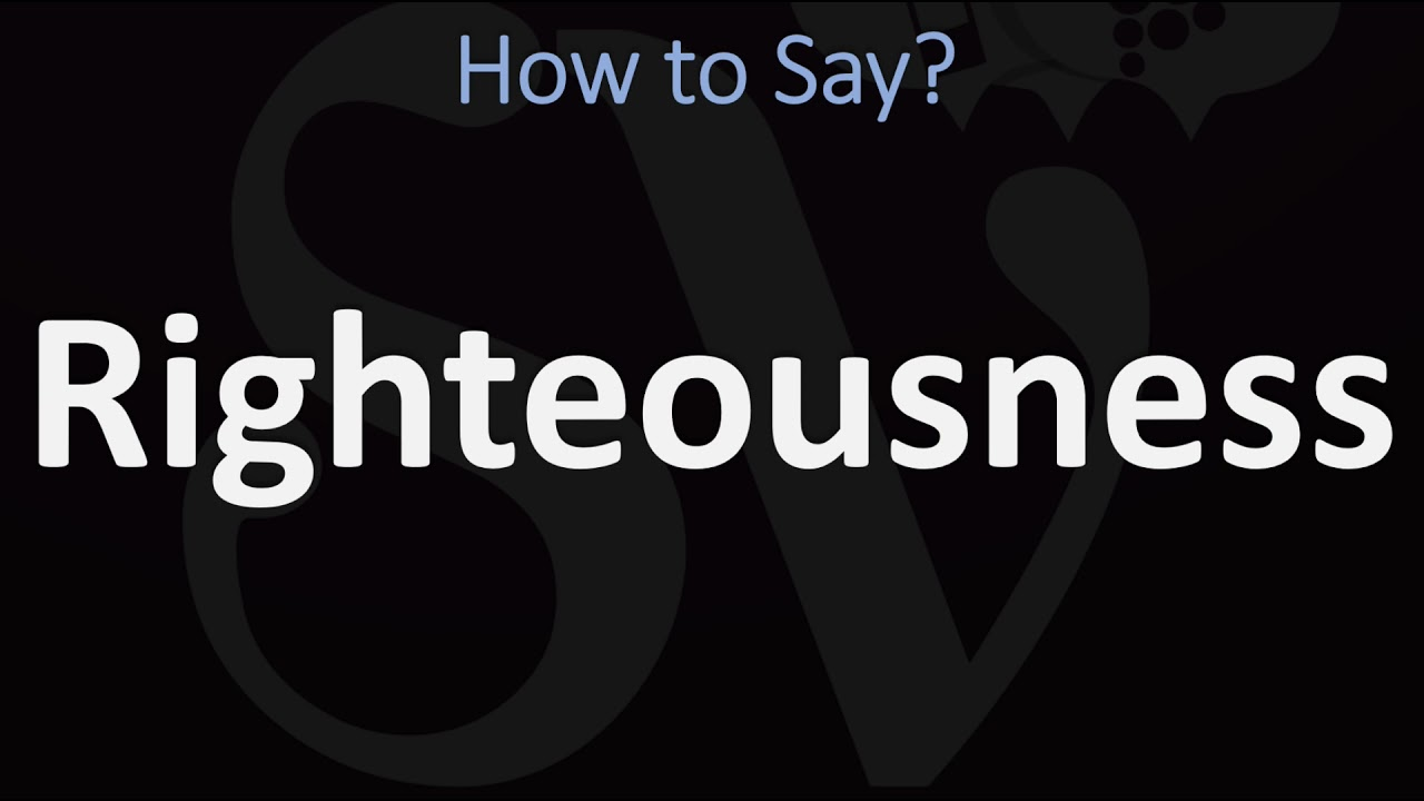 How to Pronounce Righteousness? (CORRECTLY)