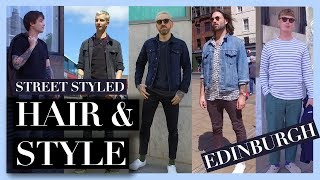 Men's Hair and Style in Edinburgh | Street Styled | Summer 2017