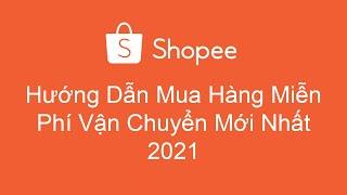 Cách Mua Hàng Trên Shopee Miễn Phí Vận Chuyển  Mới Nhất 2021- Shopping Online screenshot 5