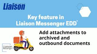 Liaison Messenger EDD key feature - Static and variable attachments