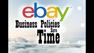 Saving Your Time Money EBay Business Policies