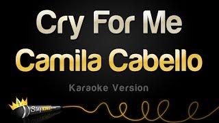 Camila Cabello - Cry For Me (Karaoke Version)