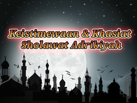 Keistimewaan Dan Khasiat Sholawat Adrikiyah Adrikni