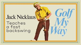 Jack Nicklaus Teaches A Fast Backswing - Golf My Way