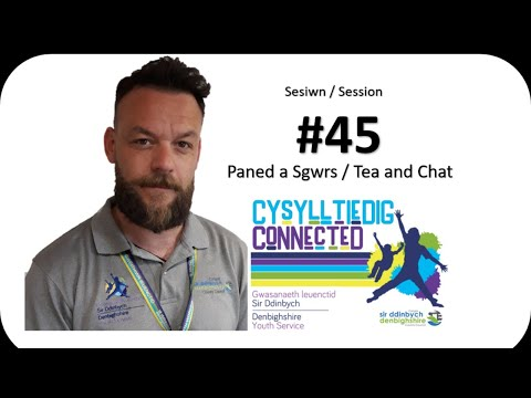 Cysylltiedig / Connected #45 - Paned A Sgwrs / Tea And Chat