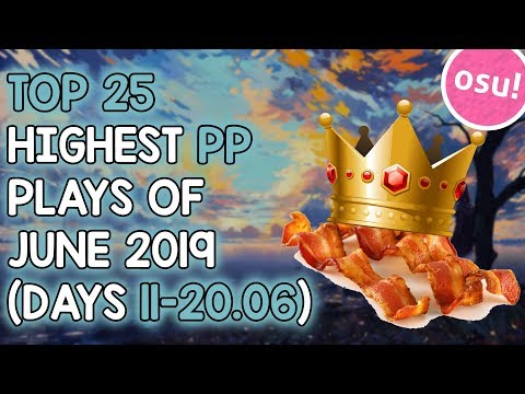 TOP 25 HIGHEST PP PLAYS OF JUNE 2019 (DAYS 11-20 06) (osu!) : LightTube
