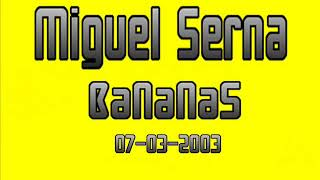 MIGUEL SERNA @ BANANAS (07-03-2003) Mp3