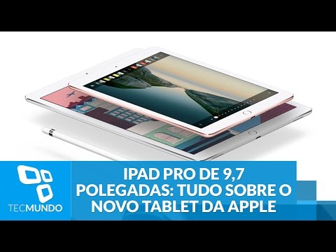IPad Pro De 9,7 Polegadas: Tudo Sobre O Novo Tablet Da Apple