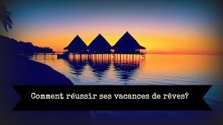 Comment réussir ses vacances de rêve en Polynésie française?