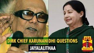 DMK Chief Karunanidhi Questions Tamil Nadu Chief Minister Jayalalithaa - Thanthi TV