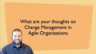 What is the role of change management in agile organizations?