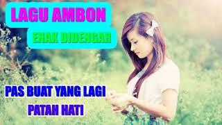 LAGU AMBON ENAK DIDENGAR - PAS BUAT YANG LAGI PATAH HATI