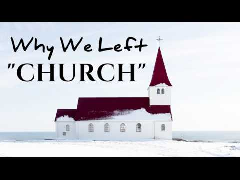 """WHY WE LEFT THE """"CHURCH"""""""