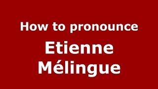 How to pronounce Etienne Mélingue (French/France) - PronounceNames.com