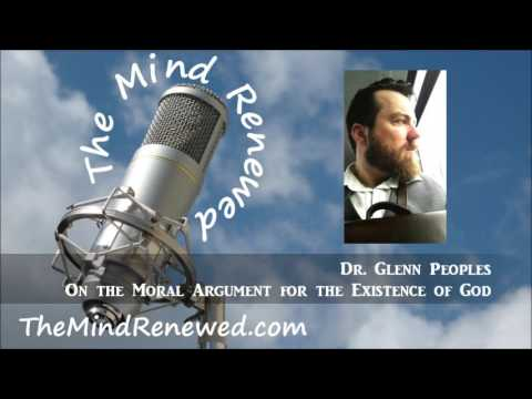 Dr. Glenn Peoples : On the Moral Argument for the Existence of God