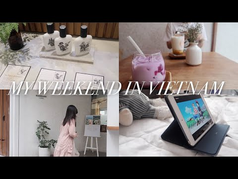 weekend in saigon (hcmc, vietnam) | cafes, shopping and chilling at home