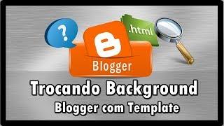 Como trocar Plano de fundo (background) Blogger com Template