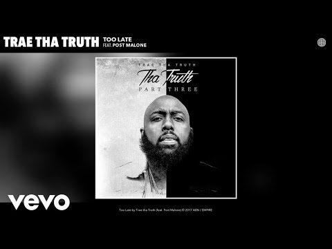 Trae tha Truth - Too Late (Audio) ft. Post Malone