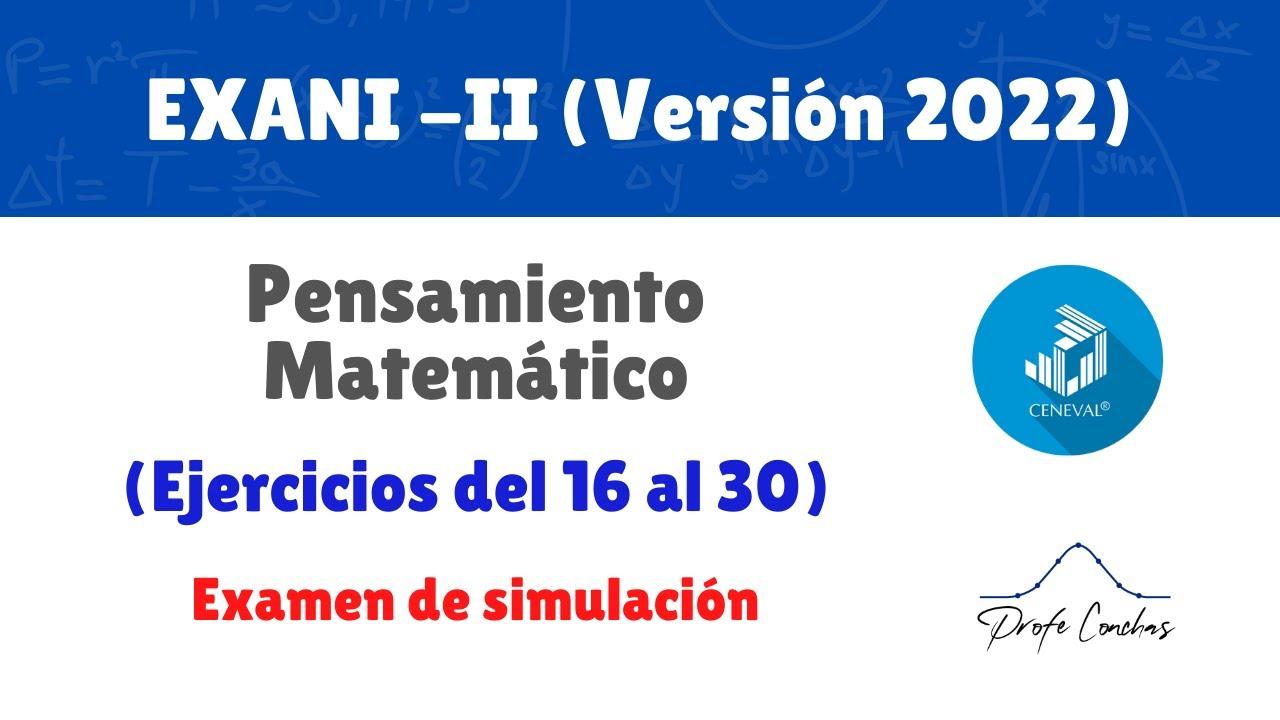 Nuevo EXANI - II - Pensamiento Matemático (ejercicios 16-30) – 2022