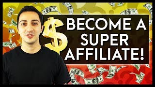 How To Become A Super Affiliate In 5 Easy Steps