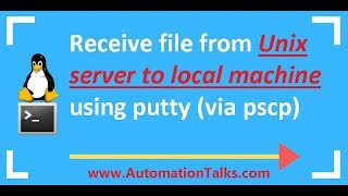 unix For Testers - 34-  Automation of Receiving file from Unix server to local using putty (pscp)