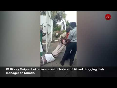 IG Hillary Mutyambai orders arrest of hotel staff filmed dragging their manager on tarmac