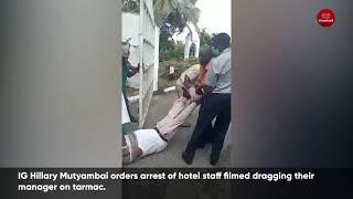 IG Hillary Mutyambai orders arrest of hotel staff filmed dragging their manager on tarmac