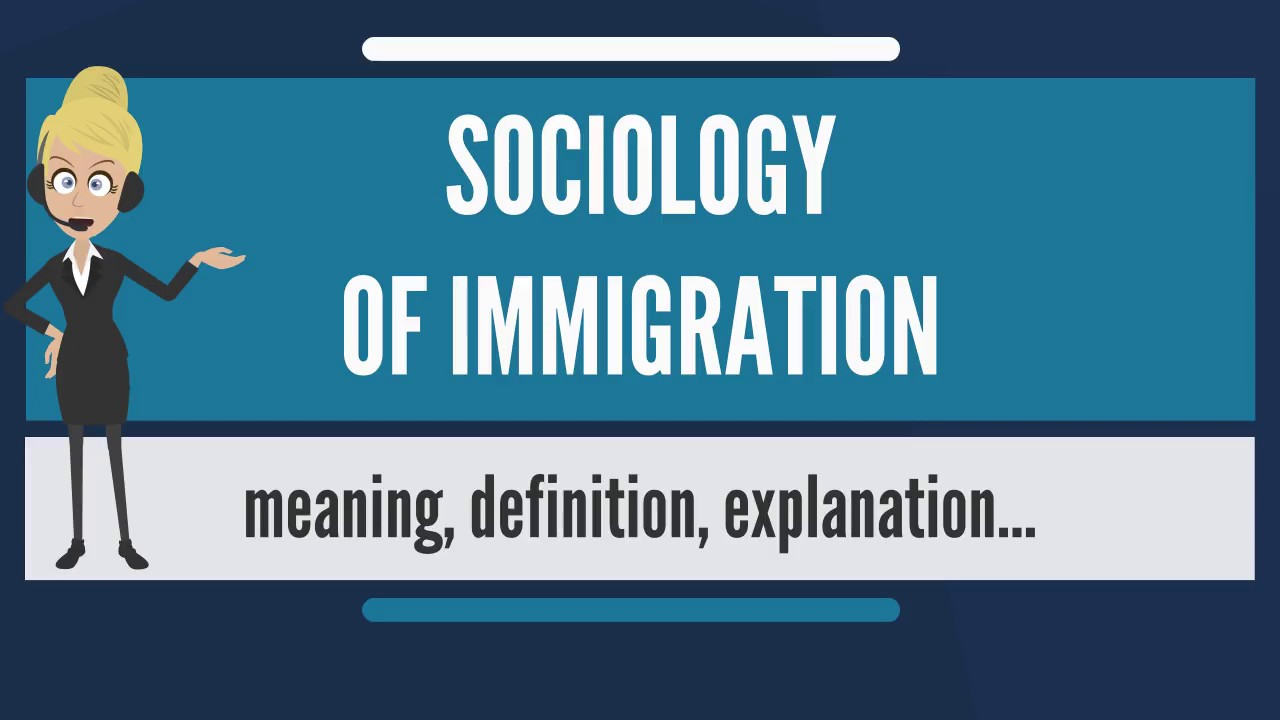 what is sociology of immigration? what does sociology of immigration