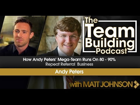 How Andy Peters' Mega-Team Runs On 80 - 90% Repeat Referral  Business w/Andy Peters