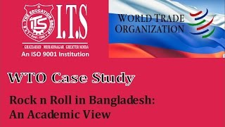 WTO Case Study: Rock n Roll in Bangladesh
