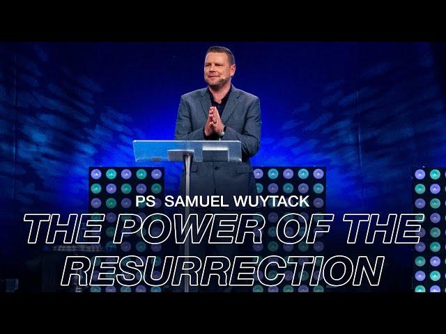 The power of the resurrection | Pastor Samuel Wuytack