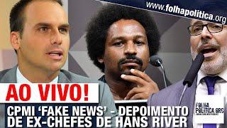 AO VIVO: CPMI FAKE NEWS - DEPOIMENTO DE EX-CHEFES DE HANS RIVER NASCIMENTO - SÓCIOS DA YACOWS