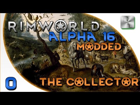 Rimworld Alpha 16 Modded Gameplay - Rimworld Alpha 16 Modded Let's Play - Ep 0 - The Collector