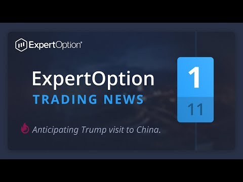 ExpertOption trading news. November, week 1. Anticipating Trump visit to China