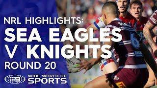 NRL Highlights: Manly Sea Eagles v Newcastle Knights - Round 20 | NRL on Nine