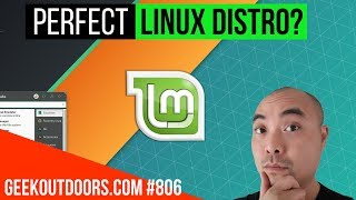 The PERFECT Linux Distro! (Linux Mint Fanboy No More?)  Geekoutdoors.com EP806